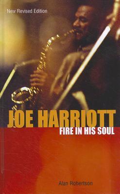 Joe Harriott: Fire in His Soul  by  Alan Robertson
