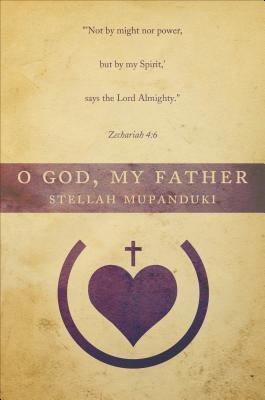 O God, My Father  by  Stellah Mupanduki