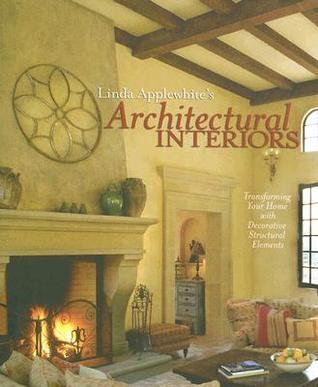 Linda Applewhites Architectural Interiors: Transforming Your Home with Decorative Structural Elements Linda Applewhite