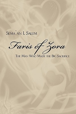 Faris of Zora: The Man Who Made the Big Sacrifice Sema`an I. Salem