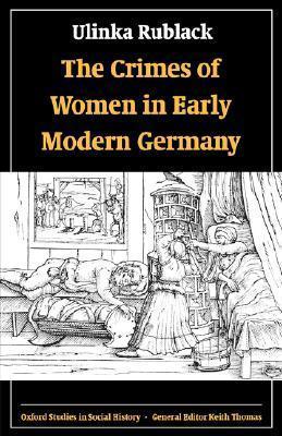 The Crimes of Women in Early Modern Germany Ulinka Rublack