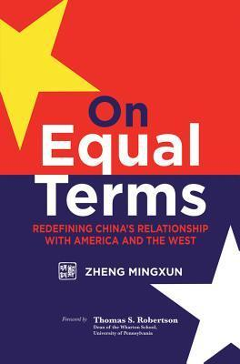 On Equal Terms: Redefining Chinas Relationship with America and the West  by  Mingxun Zheng