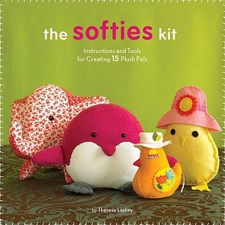 Softies Kit: Instructions and Tools for Creating 15 Plush Pals Therese Laskey