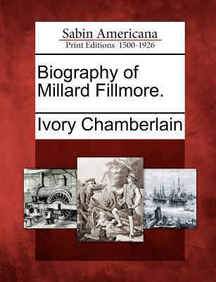 Biography of Millard Fillmore. Ivory Chamberlain