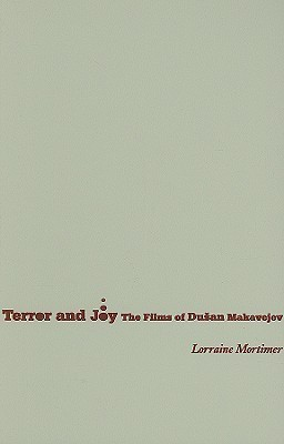 Terror and Joy: The Films of Dusan Makavejev  by  Lorraine Mortimer