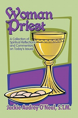 Woman Priest: A Collection of Spiritual Reflections and Commentary on Todays Issues S. T. M. Jackie Audrey ONeal