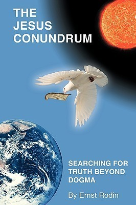 The Jesus Conundrum: Searching for Truth Beyond Dogma  by  Rodin Ernst Rodin
