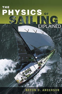 The Physics of Sailing Explained  by  Bryon D. Anderson
