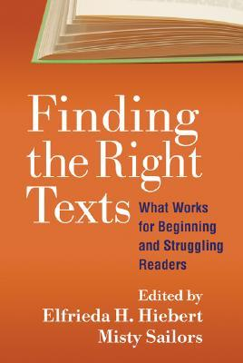 Finding the Right Texts: What Works for Beginning and Struggling Readers  by  Elfrieda H. Hiebert