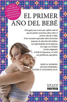 El Primer Ano Del Bebe/what to Expect the First Year Arlene Eisenberg