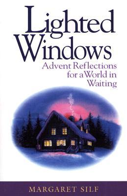 Lighted Windows: Advent Reflections for a World in Waiting  by  Margaret Silf