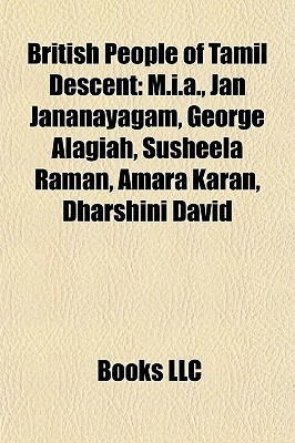 British People of Tamil Descent: M.i.a., Jan Jananayagam, George Alagiah, Susheela Raman, Amara Karan, Dharshini David, British Tamil Books LLC