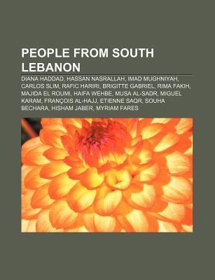 People from South Lebanon: Diana Haddad, Hassan Nasrallah, Imad Mughniyah, Carlos Slim, Rafic Hariri, Brigitte Gabriel, Rima Fakih  by  NOT A BOOK