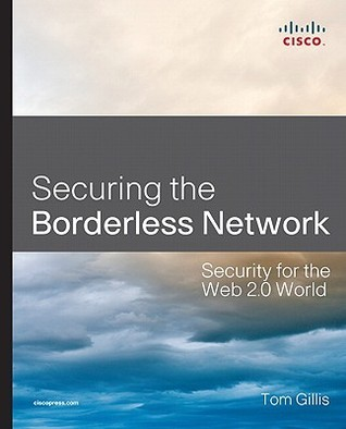 Securing the Borderless Network: Security for the Web 2.0 World Tom Gillis