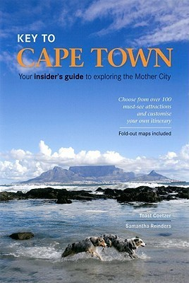 Key to Cape Town: Your Insiders Guide to Exploring the Mother City  by  Toast Coetzer