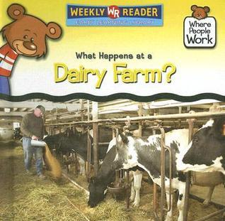 What Happens at a Dairy Farm?  by  Kathleen Pohl