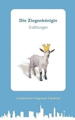 Die Ziegenknigin Fragme Literarisches Fragment Frankfurt