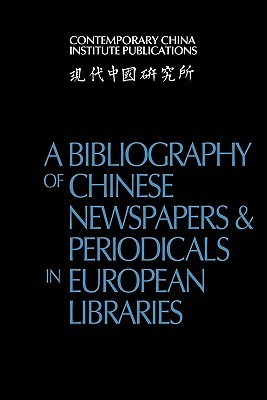 A Bibliography of Chinese Newspapers and Periodicals in European Libraries  by  Contemporary China Institute