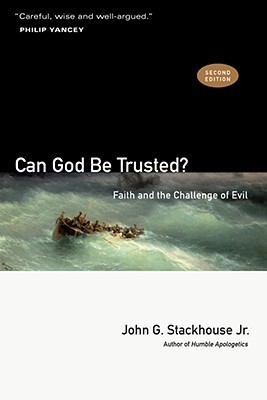 Can God Be Trusted?: Faith and the Challenge of Evil  by  John G. Stackhouse Jr.