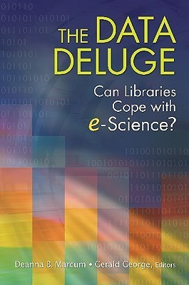 The Data Deluge: Can Libraries Cope With E Science? Deanna Marcum