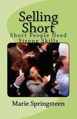 Selling Short: Short People Need Strong Skills  by  Marie Springsteen