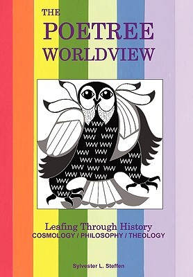 The Poetree Worldview: Leafing Through History - Book Three of the Justified Living Trilogy Sylvester L. Steffen