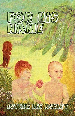 For His Name  by  Esther Lee Ackley