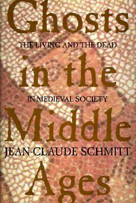 Ghosts in the Middle Ages: The Living and the Dead in Medieval Society Jean-Claude Schmitt