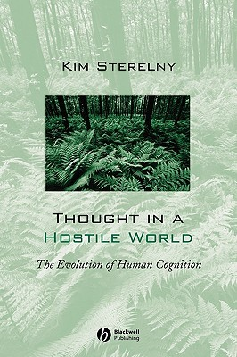Thought in a Hostile World: The Evolution of Human Cognition  by  Kim Sterelny