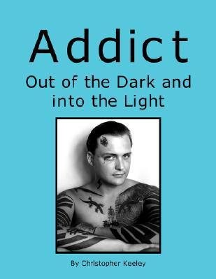 Addict Out of the Dark and Into the Light  by  Christopher Keeley