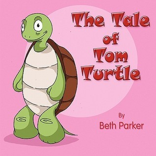 The Tale of Tom Turtle  by  Beth  Parker