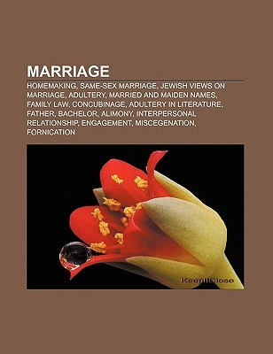 Marriage: Homemaking, Same-Sex Marriage, Jewish Views on Marriage, Adultery, Married and Maiden Names, Family Law, Concubinage  by  Source Wikipedia