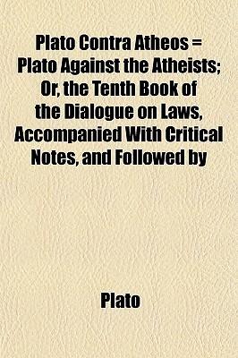 Plato contra Atheos, Plato Against the Atheists  by  Plato
