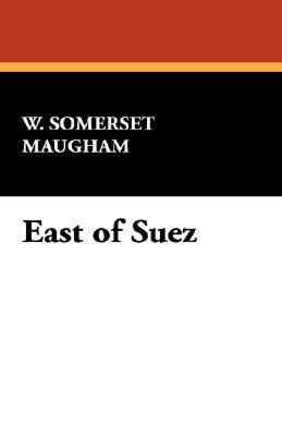 East of Suez W. Somerset Maugham