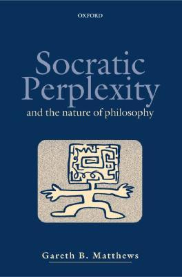Socratic Perplexity: And the Nature of Philosophy  by  John Leslie