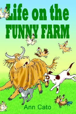 Life on the Funny Farm Ann Cato