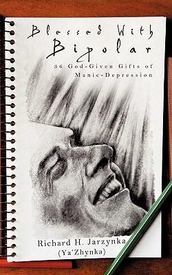 Blessed with Bipolar Richard H. Jarzynka (Ya Zhynka)