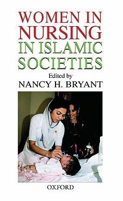 Women in Nursing in Islamic Countries  by  Nancy Bryant