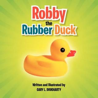 Robby the Rubber Duck Gary L. Dougharty