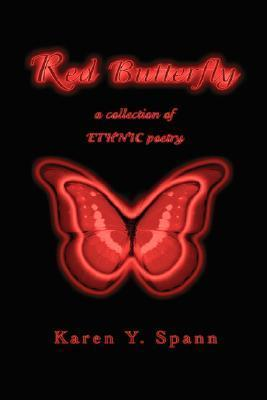 Red Butterfly: A Collection of Ethnic Poetry Karen Y. Spann