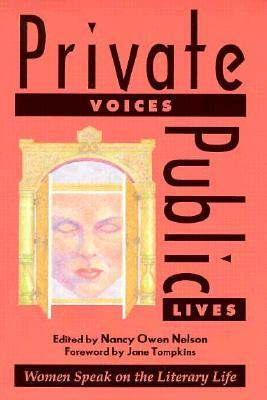 Private Voices, Public Lives: Women Speak on the Literary Life  by  Nancy Owen Nelson