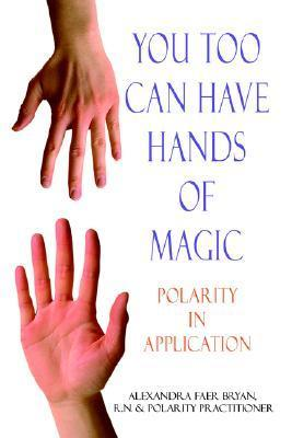 You Too Can Have Hands of Magic: Polarity in Application  by  Alexandra Faer Bryan