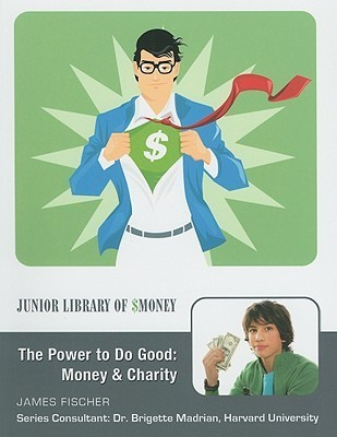 The Power to Do Good: Money and Charity  by  James Fischer