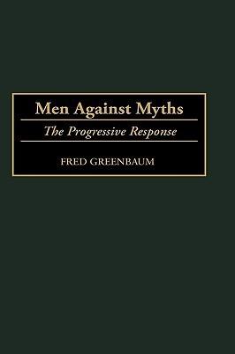 Men Against Myths: The Progressive Response  by  Fred Greenbaum