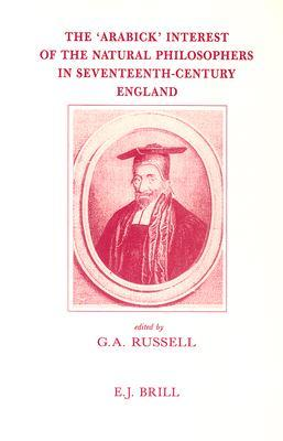 The Arabick Interest of the Natural Philosophers in Seventeenth-Century England G.A. Russell