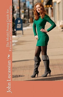 The Model Posing Guide For Fashion And Glamour Photography  by  John Lucassian