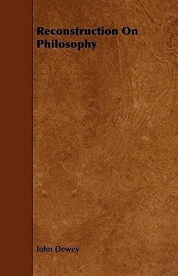 Reconstruction on Philosophy John Dewey