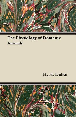 The Physiology of Domestic Animals H.H. Dukes