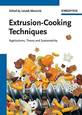 Extrusion Cooking Techniques: Applications, Theory And Sustainability  by  Leszek Moscicki