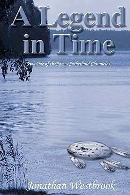 A Legend in Time: Book One of the James Sutherland Chronicles Jonathan Westbrook